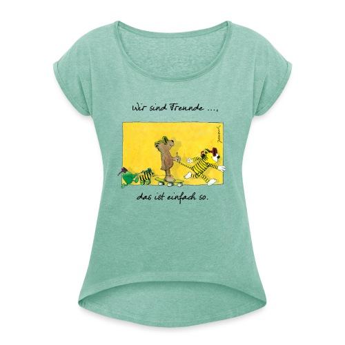 Janoschs 'Wir sind Freunde, das ist einfach so.' - Frauen T-Shirt mit gerollten Ärmeln