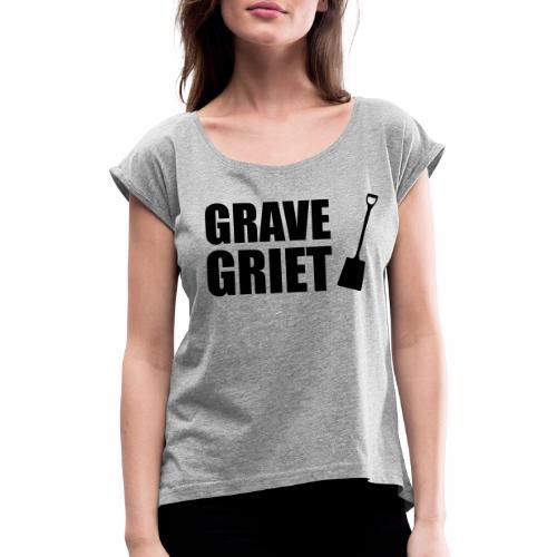 Grave griet - Vrouwen T-shirt met opgerolde mouwen