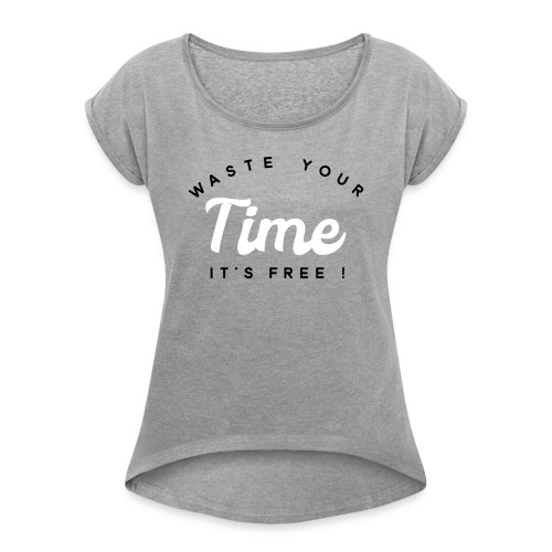 Waste your time it's free - Women's T-Shirt with rolled up sleeves