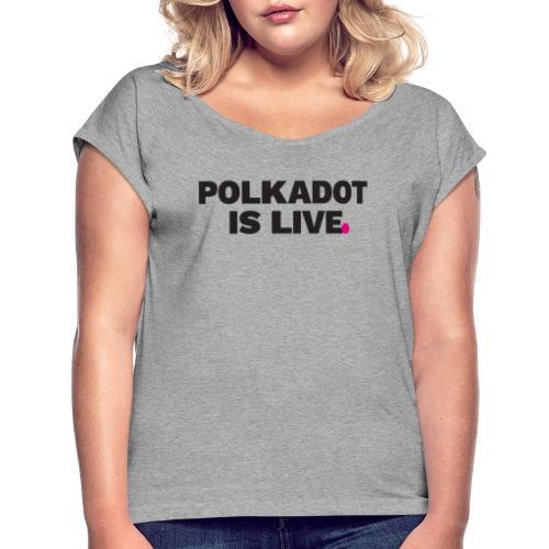 POLKADOT IS LIVE   Kryptowährung T-Shirt   Bitcoin - Frauen T-Shirt mit gerollten Ärmeln