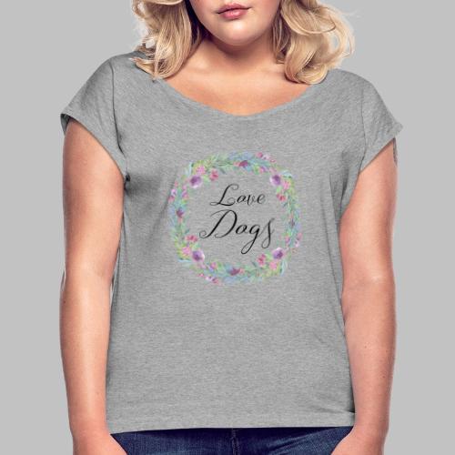 Love Dogs - Blumenkranz - Frauen T-Shirt mit gerollten Ärmeln