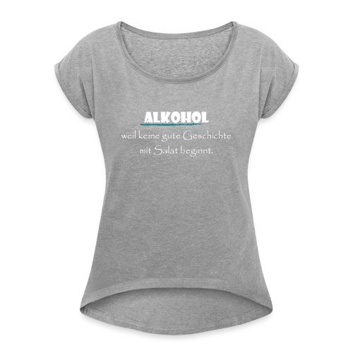 Alkohol nicht Salat - Frauen T-Shirt mit gerollten Ärmeln