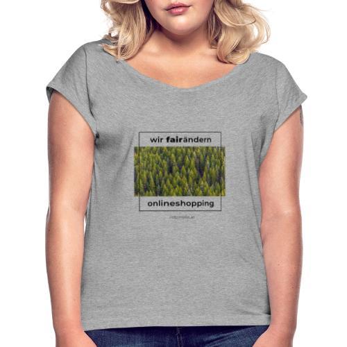 Wir FairÄndern Onlineshopping - Wald - Frauen T-Shirt mit gerollten Ärmeln