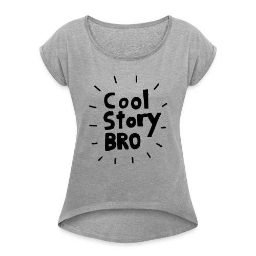 cool story bro - Frauen T-Shirt mit gerollten Ärmeln