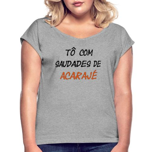 Saudades de acaraje - Frauen T-Shirt mit gerollten Ärmeln