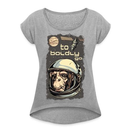 To Boldly go... - Frauen T-Shirt mit gerollten Ärmeln