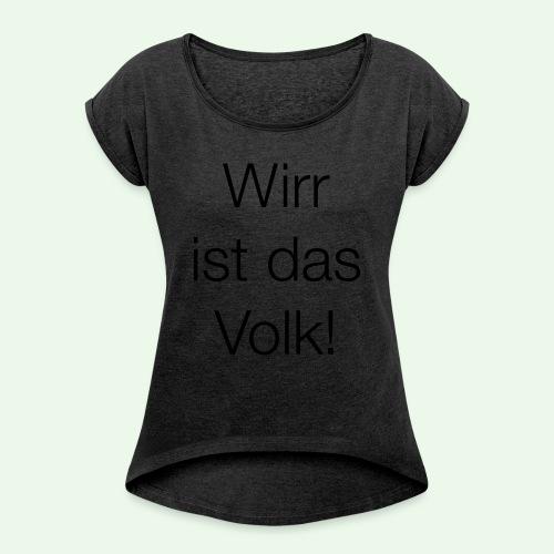 Wirr ist das Volk! T-Shirt // Farbe änderbar - Frauen T-Shirt mit gerollten Ärmeln
