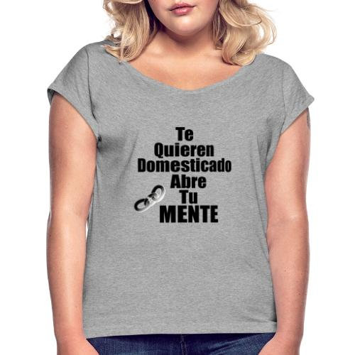 Abre tu mente - Camiseta con manga enrollada mujer