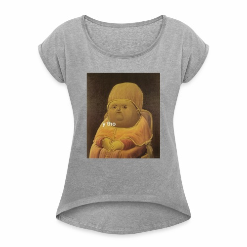 y tho - Women's T-Shirt with rolled up sleeves