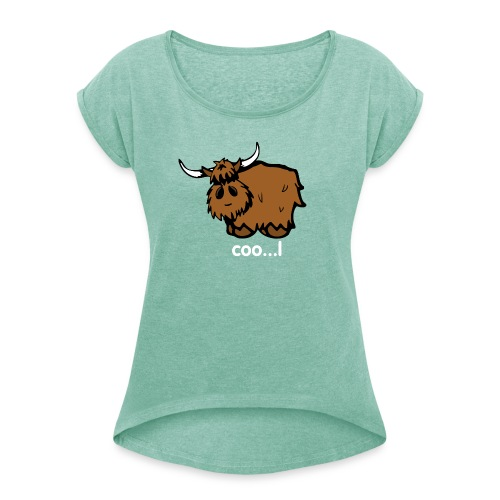 Cool Heilan Coo' - Women's T-Shirt with rolled up sleeves