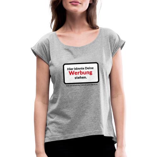 HIER KÖNNTE DEINE WERBUNG STEHEN - Frauen T-Shirt mit gerollten Ärmeln