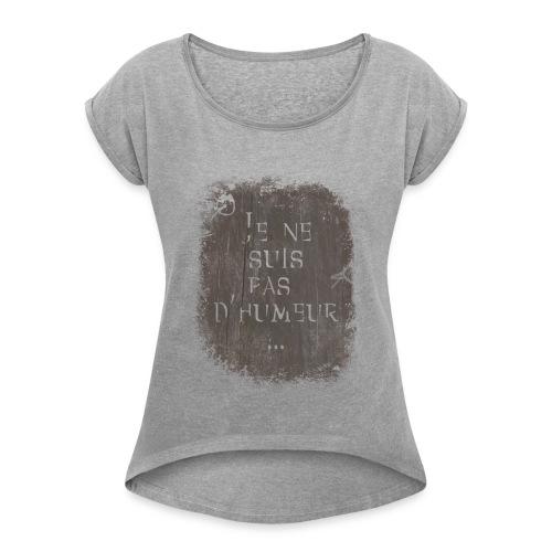 Je ne suis pas d'humeur - T-shirt à manches retroussées Femme