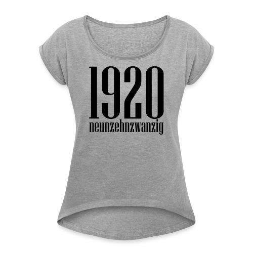 neunzehnzwanzig - Frauen T-Shirt mit gerollten Ärmeln