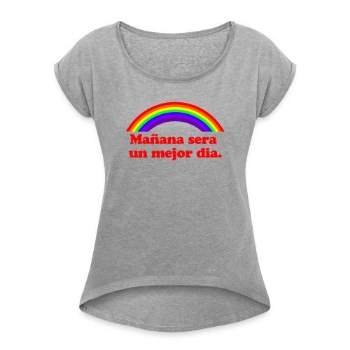 Mañana sera un mejor dia - Camiseta con manga enrollada mujer