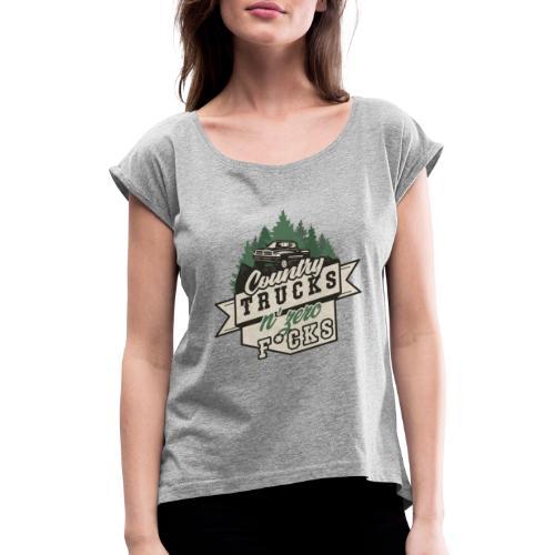 Country, Trucks & Zero F*cks - Frauen T-Shirt mit gerollten Ärmeln