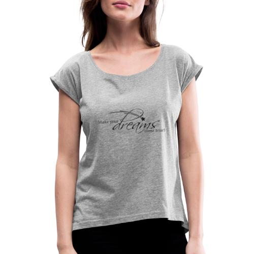Make your dreams come true! - Frauen T-Shirt mit gerollten Ärmeln
