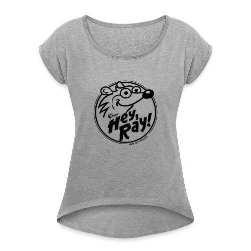 Hey Ray Logo black - Frauen T-Shirt mit gerollten Ärmeln
