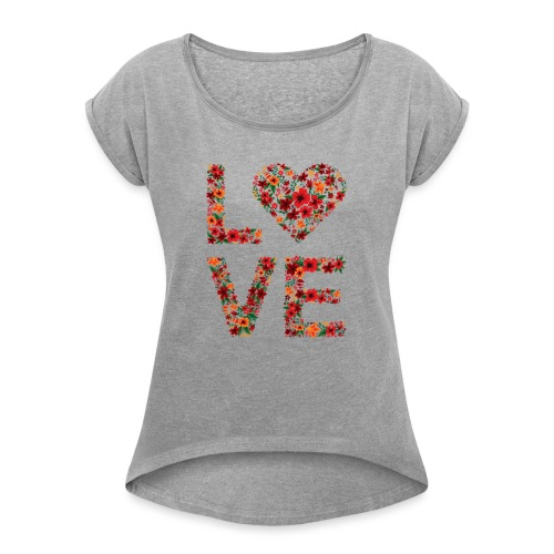Die wichtigste Botschaft für unsere Welt: LOVE - Frauen T-Shirt mit gerollten Ärmeln