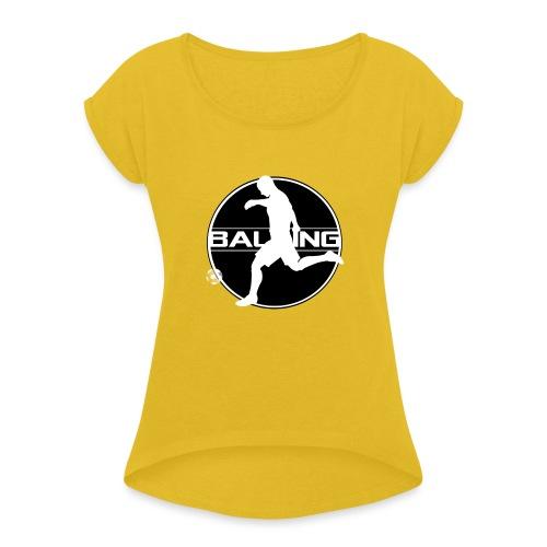 Balling - Vrouwen T-shirt met opgerolde mouwen