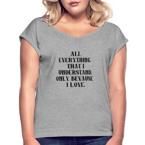 Love Quote By Leo Tolstoy. - Frauen T-Shirt mit gerollten Ärmeln
