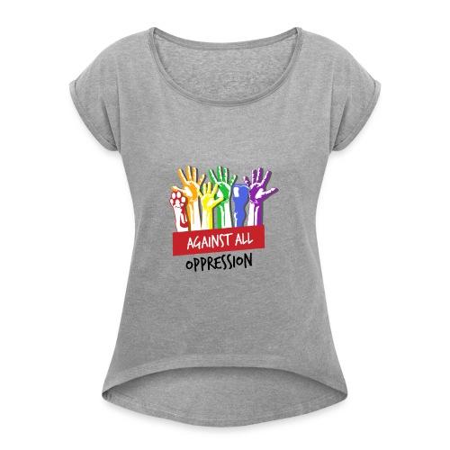 Against All Oppression - Vrouwen T-shirt met opgerolde mouwen