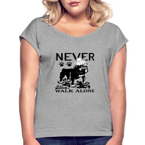 Never Walk Alone - Frauen T-Shirt mit gerollten Ärmeln