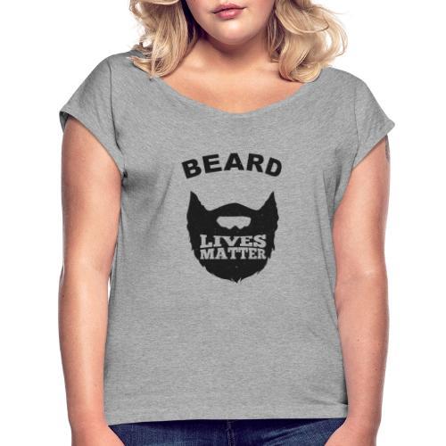 Beard Lives Matter - Frauen T-Shirt mit gerollten Ärmeln