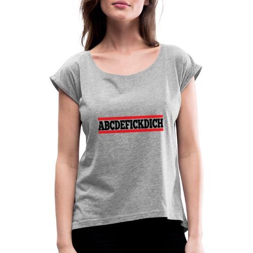ABCDEFICKDICH - Frauen T-Shirt mit gerollten Ärmeln