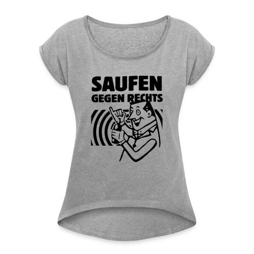 Saufen gegen Rechts - Frauen T-Shirt mit gerollten Ärmeln