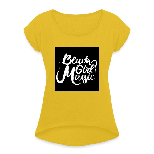 Black Girl Magic 1 White Text - Women's T-Shirt with rolled up sleeves