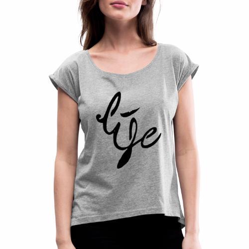 Life Logo simple black - T-shirt à manches retroussées Femme