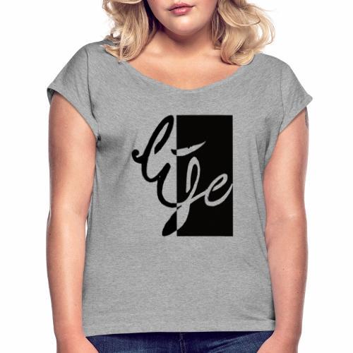 Life Logo 02 - T-shirt à manches retroussées Femme