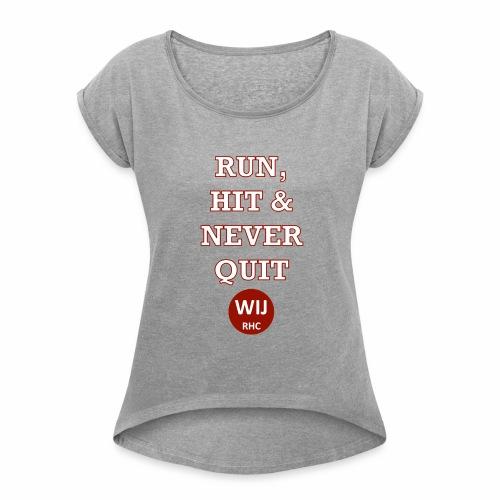 Run Hit never Quit - Vrouwen T-shirt met opgerolde mouwen