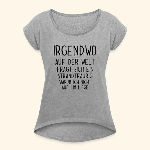 Irgendwo auf der Welt fragt sich ein Strand - Frauen T-Shirt mit gerollten Ärmeln