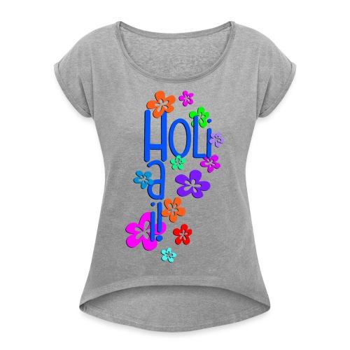 HOLI HAI FLOWERS 1 - Frauen T-Shirt mit gerollten Ärmeln