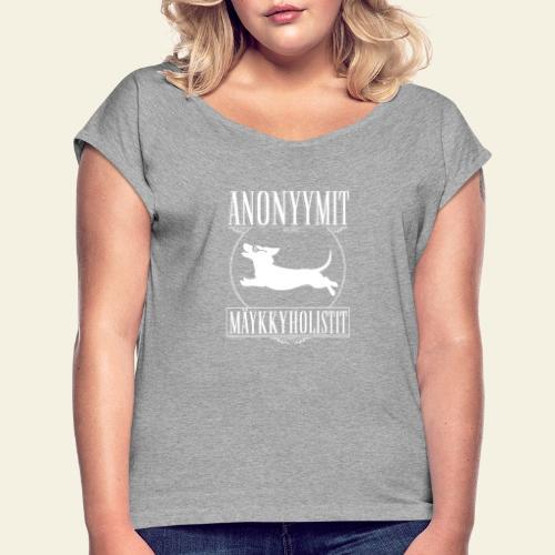 Mäykkyholisti LK - Naisten T-paita, jossa rullatut hihat