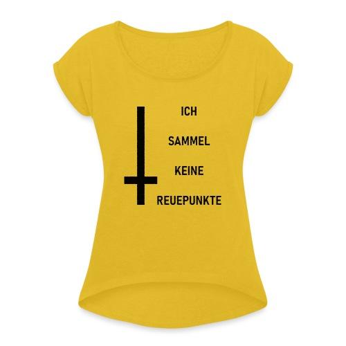 Ich sammel keine Reuepunkte - Frauen T-Shirt mit gerollten Ärmeln
