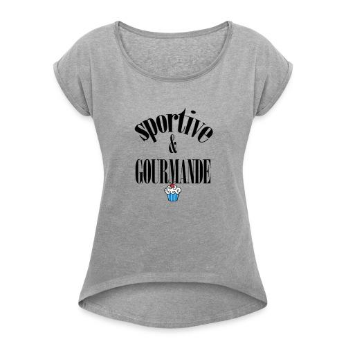 Fitness et gourmande - T-shirt à manches retroussées Femme