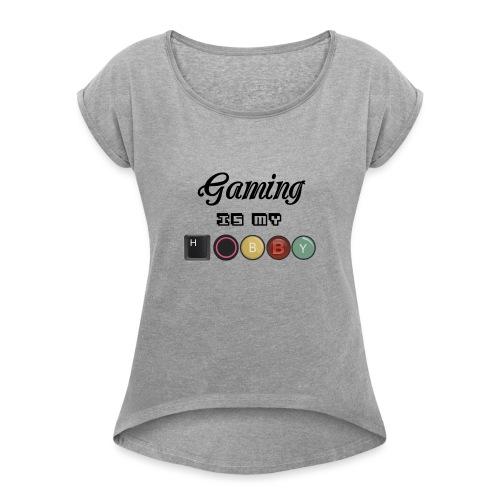 Gaming is my hobby - Camiseta con manga enrollada mujer