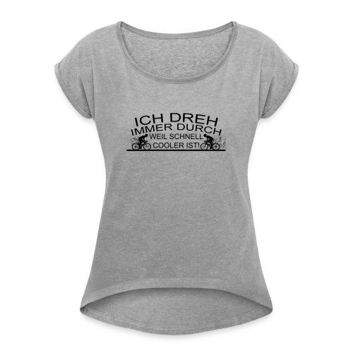 Ich dreh immer durch weil schnell cooler ist! - Frauen T-Shirt mit gerollten Ärmeln