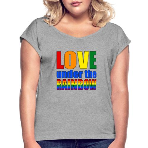 Love under the rainbow - Women's T-Shirt with rolled up sleeves