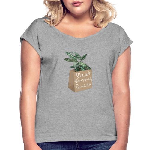 Plant Shopping Queen - Frauen T-Shirt mit gerollten Ärmeln