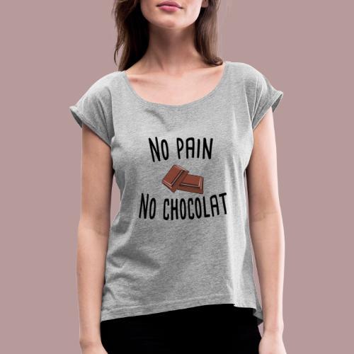 No pain no chocolat citation drôle - T-shirt à manches retroussées Femme