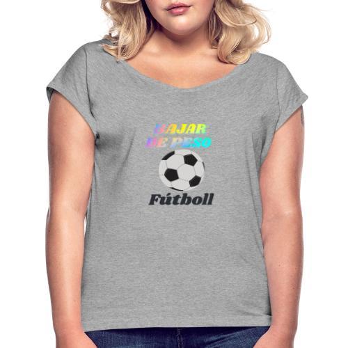 El fútbol para estar en forma - Camiseta con manga enrollada mujer