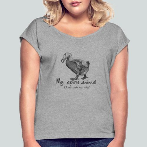 Le dodo est mon animal totem. - T-shirt à manches retroussées Femme