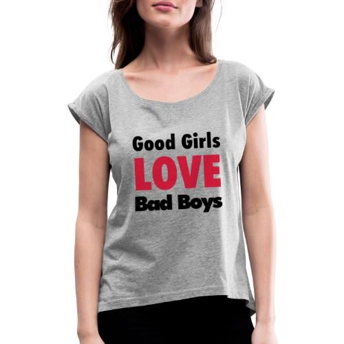 good girls love bad boys - Women's T-Shirt with rolled up sleeves