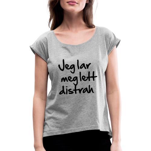 Jeg lar meg lett distrah - T-skjorte med rulleermer for kvinner