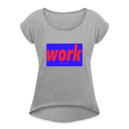 work - Naisten T-paita, jossa rullatut hihat