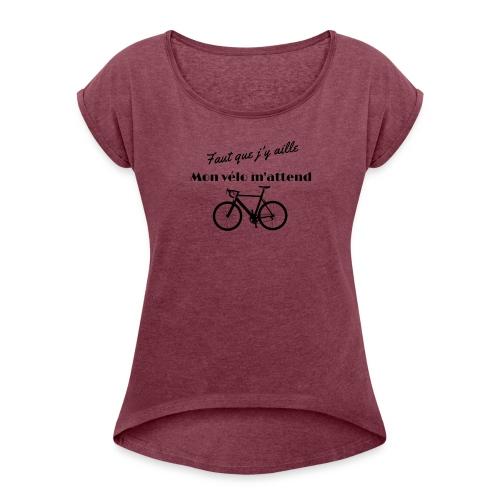 Faut que j y aille - T-shirt à manches retroussées Femme