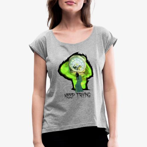 Keep Trying - Women's T-Shirt with rolled up sleeves